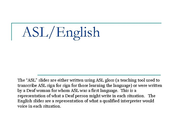 """ASL/English The """"ASL"""" slides are either written using ASL gloss (a teaching tool used"""