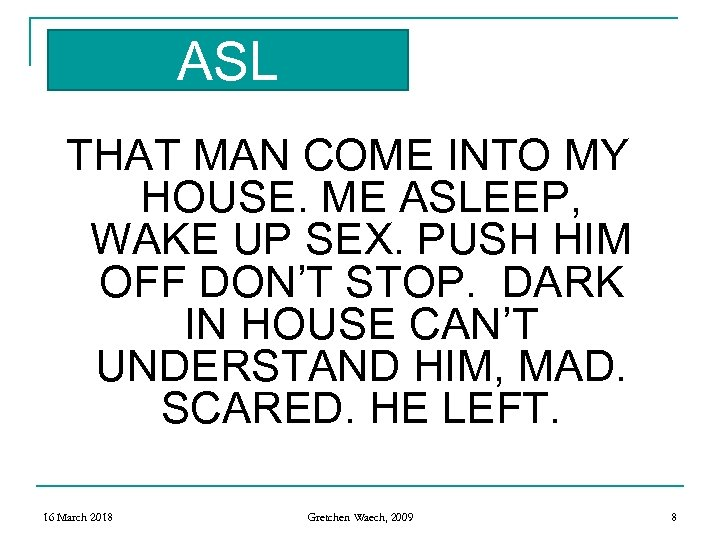ASL THAT MAN COME INTO MY HOUSE. ME ASLEEP, WAKE UP SEX. PUSH HIM