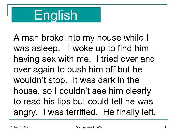 English A man broke into my house while I was asleep. I woke up