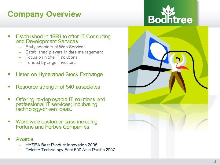 Company Overview § Established in 1999 to offer IT Consulting and Development Services –