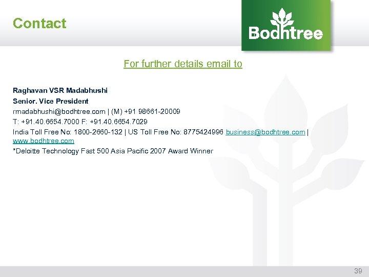 Contact For further details email to Raghavan VSR Madabhushi Senior. Vice President rmadabhushi@bodhtree. com