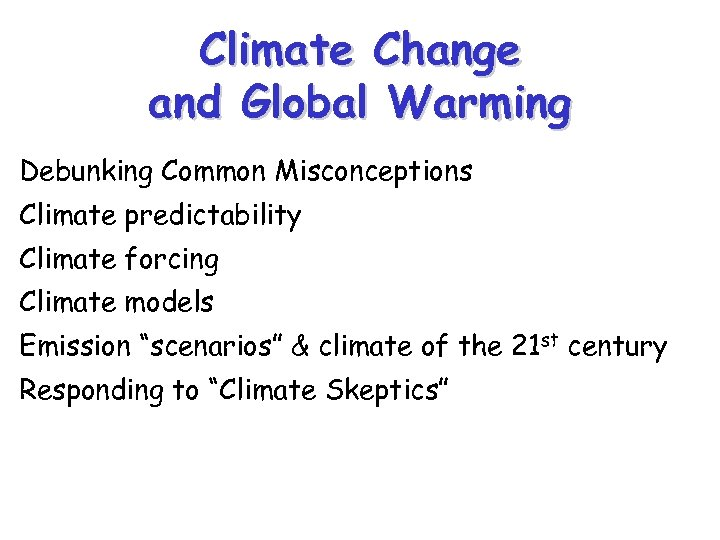 Climate Change and Global Warming Debunking Common Misconceptions Climate predictability Climate forcing Climate models