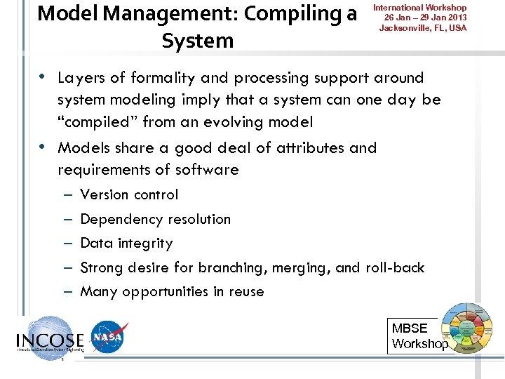 Model Management: Compiling a System International Workshop 26 Jan – 29 Jan 2013 Jacksonville,
