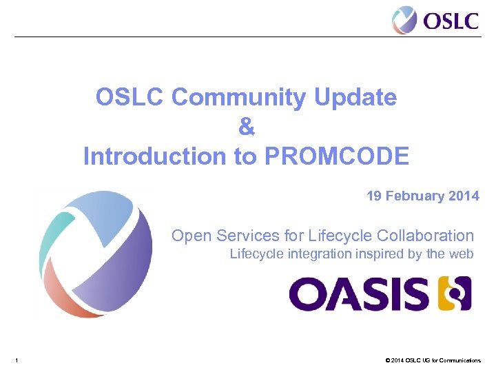 OSLC Community Update & Introduction to PROMCODE 19 February 2014 Open Services for Lifecycle