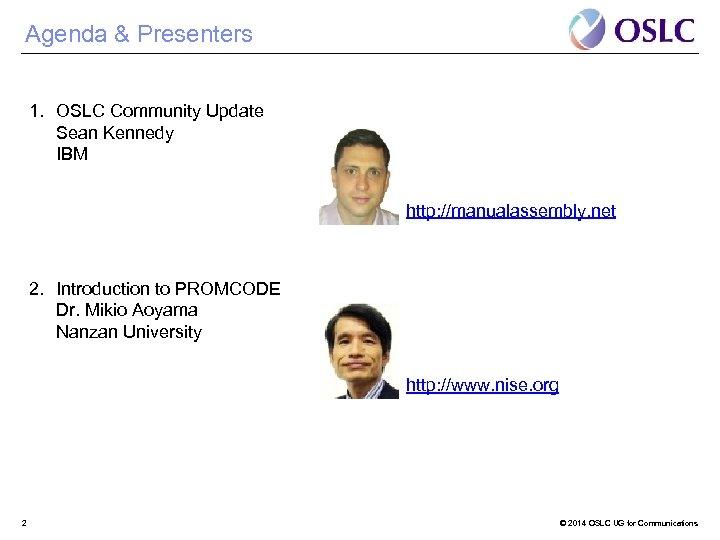 Agenda & Presenters 1. OSLC Community Update Sean Kennedy IBM http: //manualassembly. net 2.