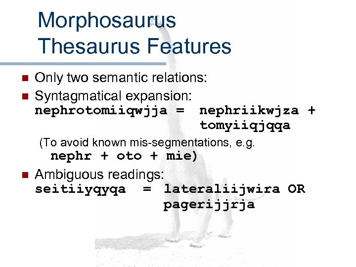 Morphosaurus Thesaurus Features n n Only two semantic relations: Syntagmatical expansion: nephrotomiiqwjja = nephriikwjza