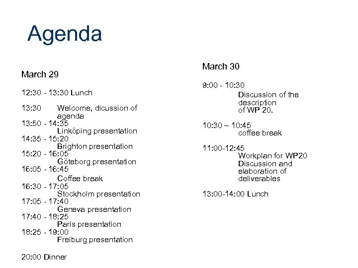Agenda March 29 12: 30 - 13: 30 Lunch 13: 30 Welcome, dicussion of