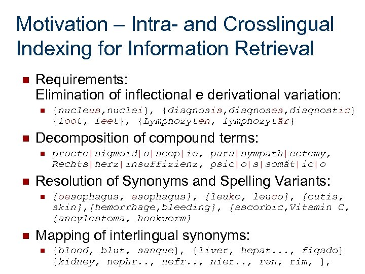 Motivation – Intra- and Crosslingual Indexing for Information Retrieval n Requirements: Elimination of inflectional