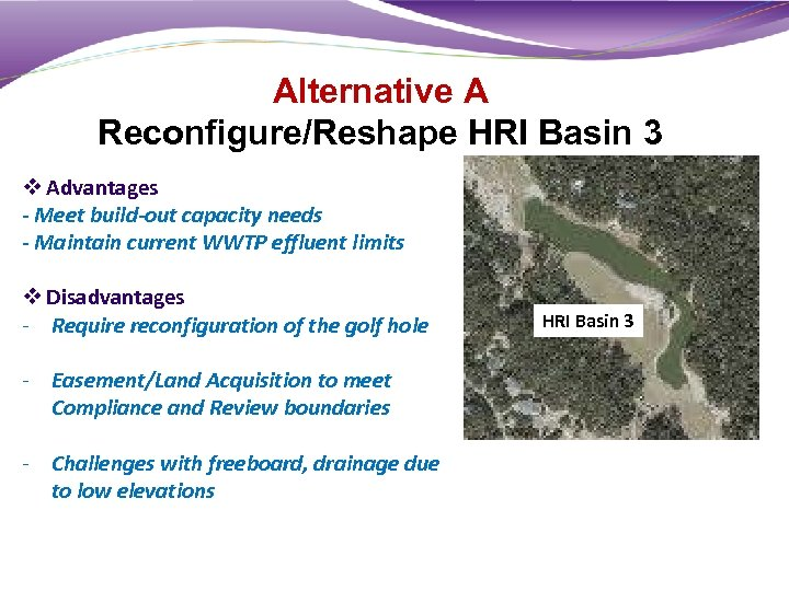 Alternative A Reconfigure/Reshape HRI Basin 3 v Advantages - Meet build-out capacity needs -
