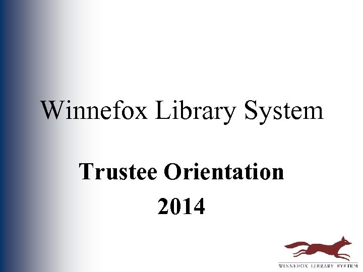 Winnefox Library System Trustee Orientation 2014
