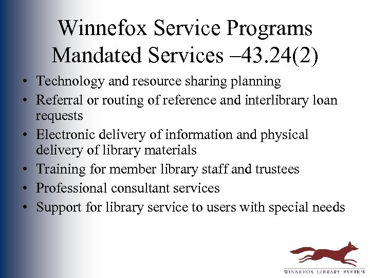 Winnefox Service Programs Mandated Services – 43. 24(2) • Technology and resource sharing planning