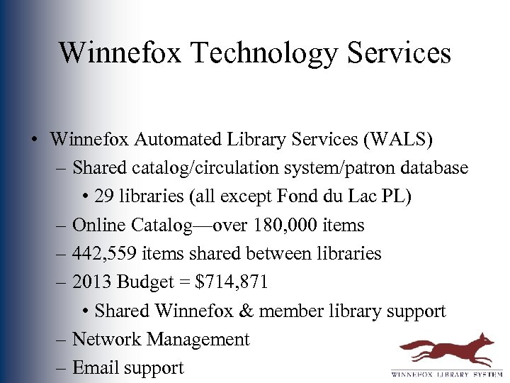 Winnefox Technology Services • Winnefox Automated Library Services (WALS) – Shared catalog/circulation system/patron database