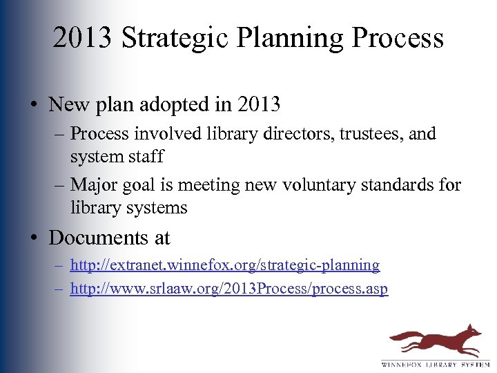 2013 Strategic Planning Process • New plan adopted in 2013 – Process involved library