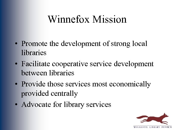 Winnefox Mission • Promote the development of strong local libraries • Facilitate cooperative service