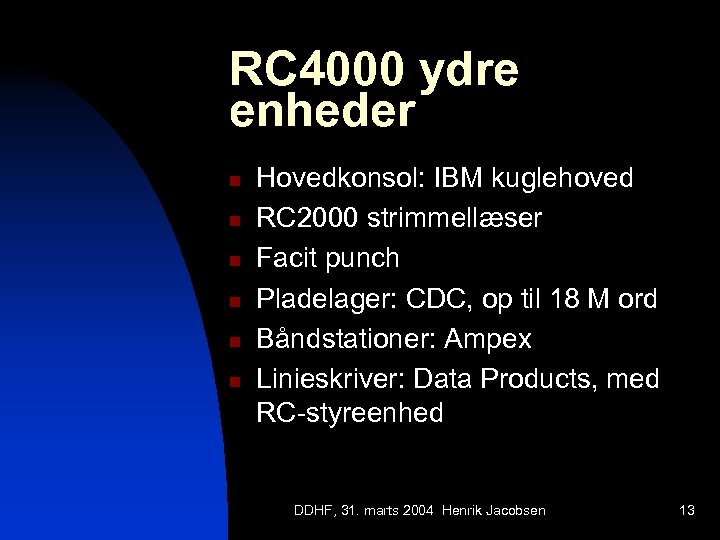 RC 4000 ydre enheder n n n Hovedkonsol: IBM kuglehoved RC 2000 strimmellæser Facit