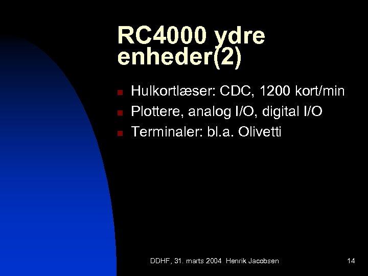 RC 4000 ydre enheder(2) n n n Hulkortlæser: CDC, 1200 kort/min Plottere, analog I/O,