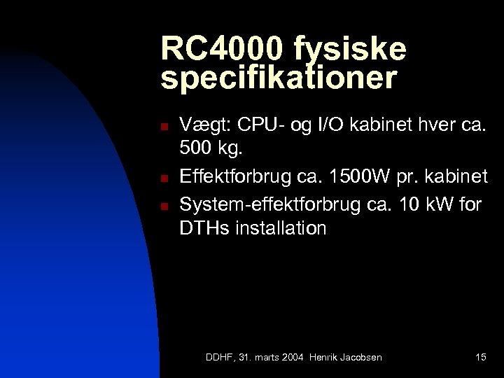 RC 4000 fysiske specifikationer n n n Vægt: CPU- og I/O kabinet hver ca.