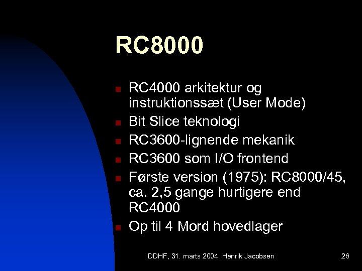 RC 8000 n n n RC 4000 arkitektur og instruktionssæt (User Mode) Bit Slice