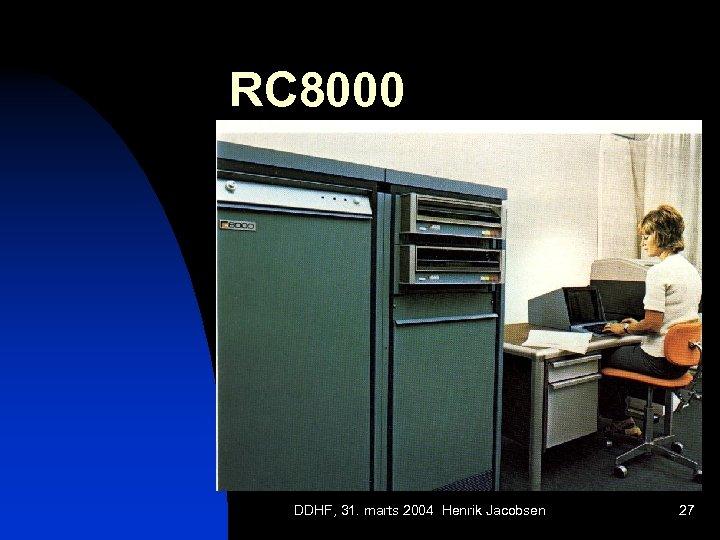 RC 8000 DDHF, 31. marts 2004 Henrik Jacobsen 27
