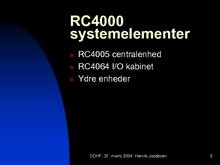 RC 4000 systemelementer n n n RC 4005 centralenhed RC 4064 I/O kabinet Ydre
