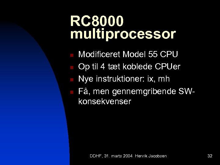 RC 8000 multiprocessor n n Modificeret Model 55 CPU Op til 4 tæt koblede