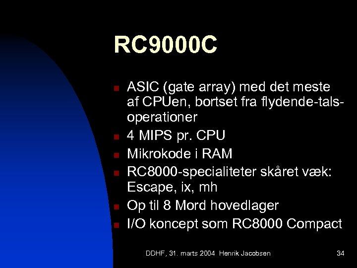 RC 9000 C n n n ASIC (gate array) med det meste af CPUen,