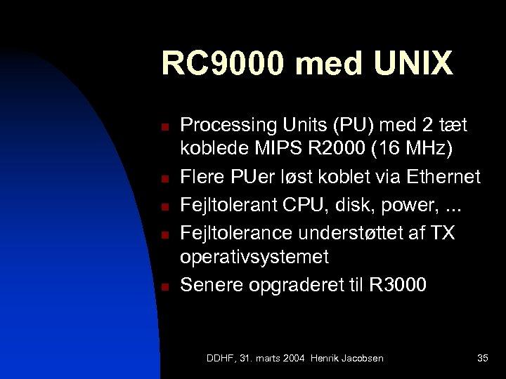 RC 9000 med UNIX n n n Processing Units (PU) med 2 tæt koblede