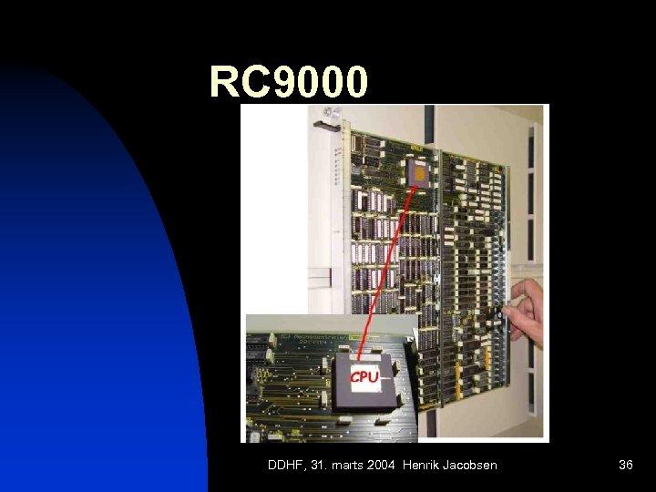 RC 9000 DDHF, 31. marts 2004 Henrik Jacobsen 36
