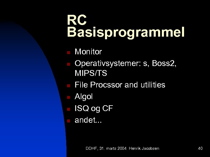 RC Basisprogrammel n n n Monitor Operativsystemer: s, Boss 2, MIPS/TS File Procssor and
