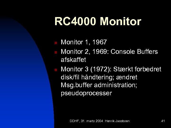 RC 4000 Monitor n n n Monitor 1, 1967 Monitor 2, 1969: Console Buffers