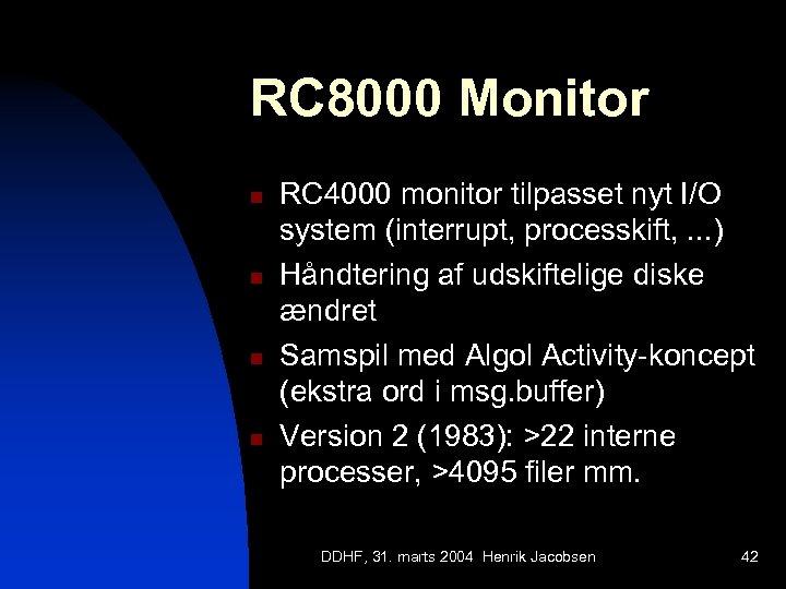 RC 8000 Monitor n n RC 4000 monitor tilpasset nyt I/O system (interrupt, processkift,