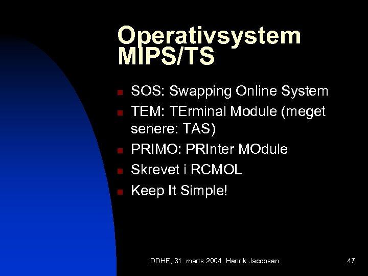 Operativsystem MIPS/TS n n n SOS: Swapping Online System TEM: TErminal Module (meget senere: