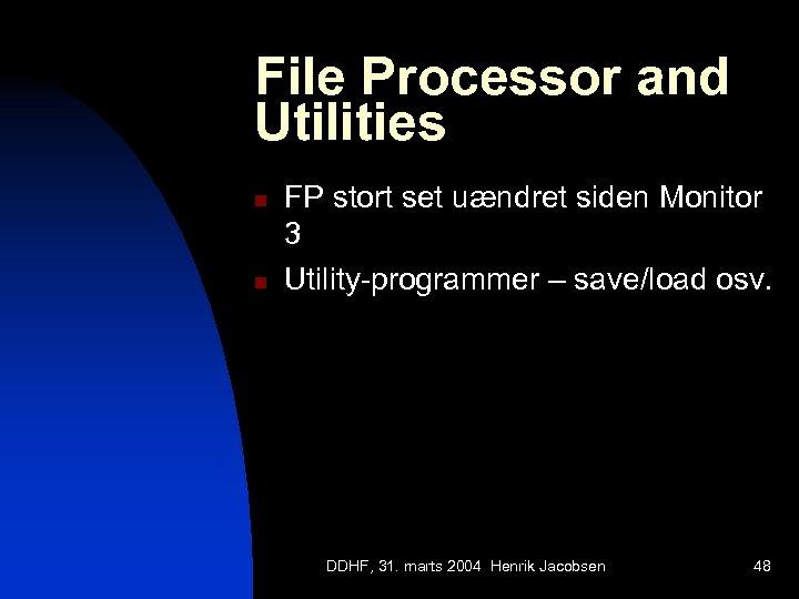 File Processor and Utilities n n FP stort set uændret siden Monitor 3 Utility-programmer