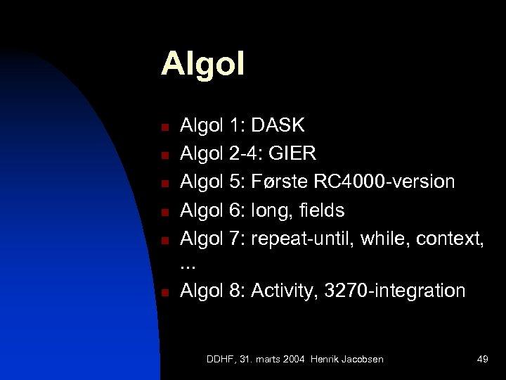 Algol n n n Algol 1: DASK Algol 2 -4: GIER Algol 5: Første