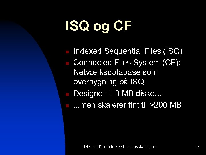 ISQ og CF n n Indexed Sequential Files (ISQ) Connected Files System (CF): Netværksdatabase