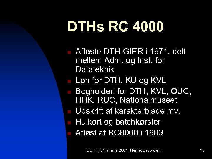 DTHs RC 4000 n n n Afløste DTH-GIER i 1971, delt mellem Adm. og