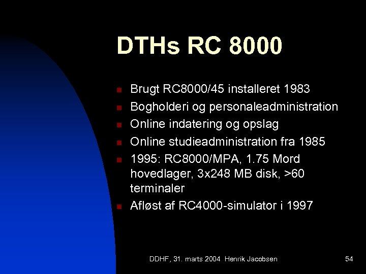 DTHs RC 8000 n n n Brugt RC 8000/45 installeret 1983 Bogholderi og personaleadministration