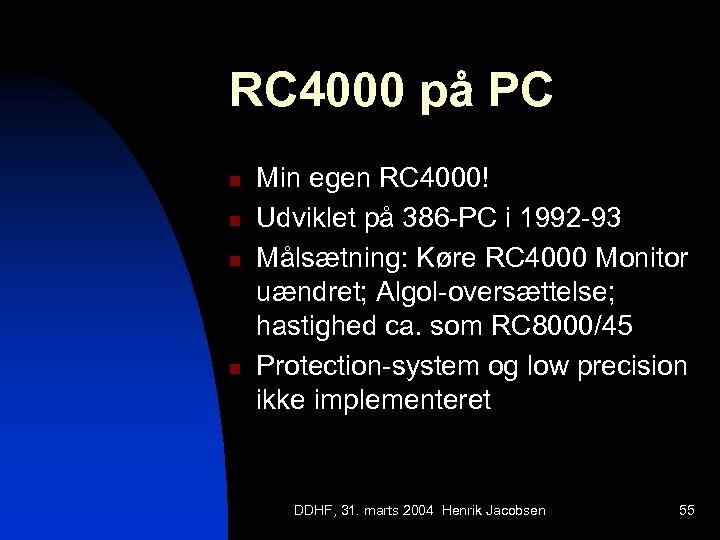 RC 4000 på PC n n Min egen RC 4000! Udviklet på 386 -PC