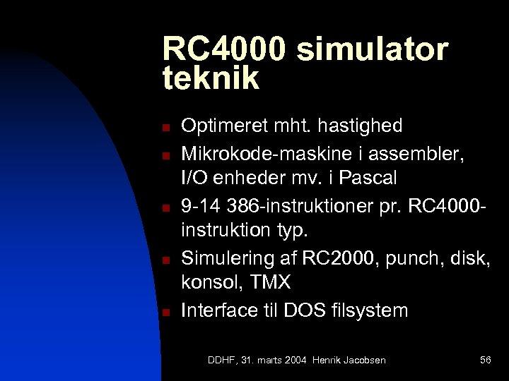 RC 4000 simulator teknik n n n Optimeret mht. hastighed Mikrokode-maskine i assembler, I/O