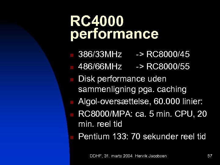 RC 4000 performance n n n 386/33 MHz -> RC 8000/45 486/66 MHz ->