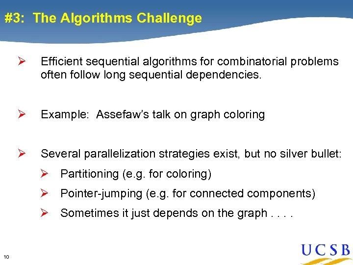 #3: The Algorithms Challenge Ø Efficient sequential algorithms for combinatorial problems often follow long