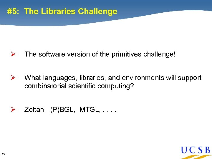 #5: The Libraries Challenge Ø Ø What languages, libraries, and environments will support combinatorial