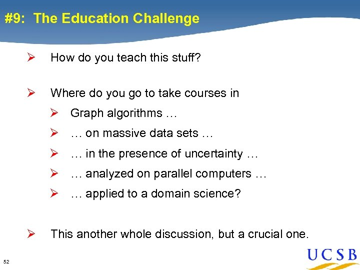 #9: The Education Challenge Ø How do you teach this stuff? Ø Where do