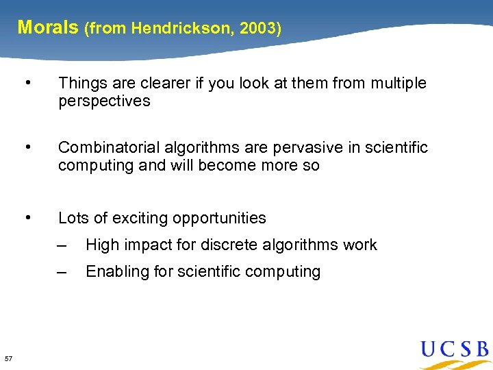 Morals (from Hendrickson, 2003) • Things are clearer if you look at them from