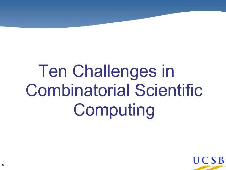 Ten Challenges in Combinatorial Scientific Computing 6