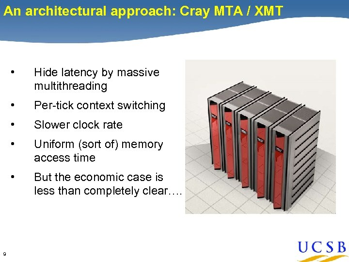 An architectural approach: Cray MTA / XMT • • Per-tick context switching • Slower