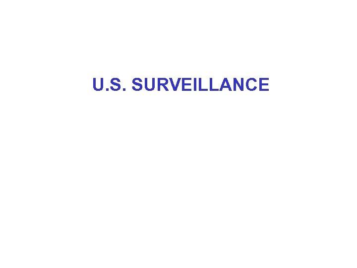 U. S. SURVEILLANCE