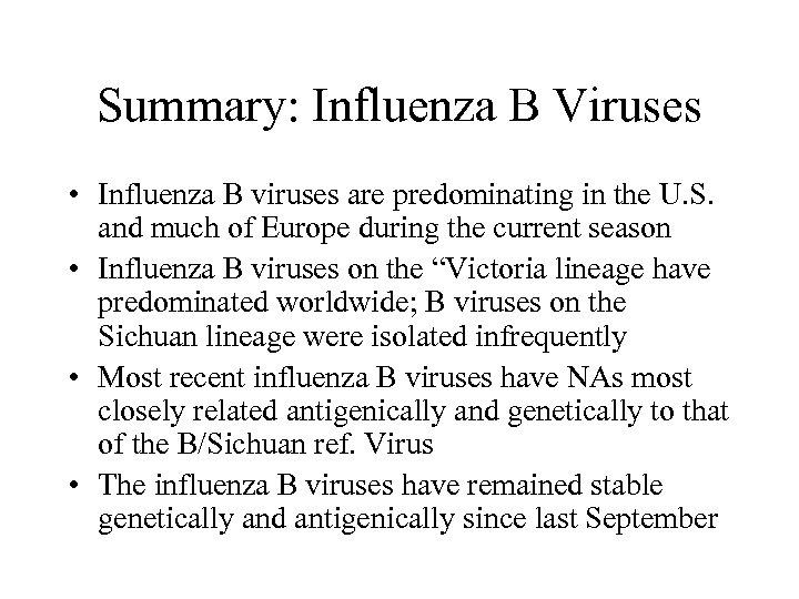 Summary: Influenza B Viruses • Influenza B viruses are predominating in the U. S.