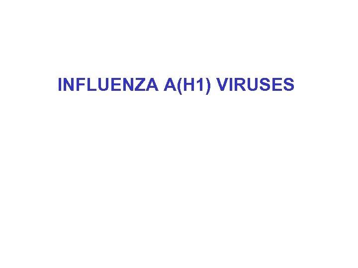 INFLUENZA A(H 1) VIRUSES