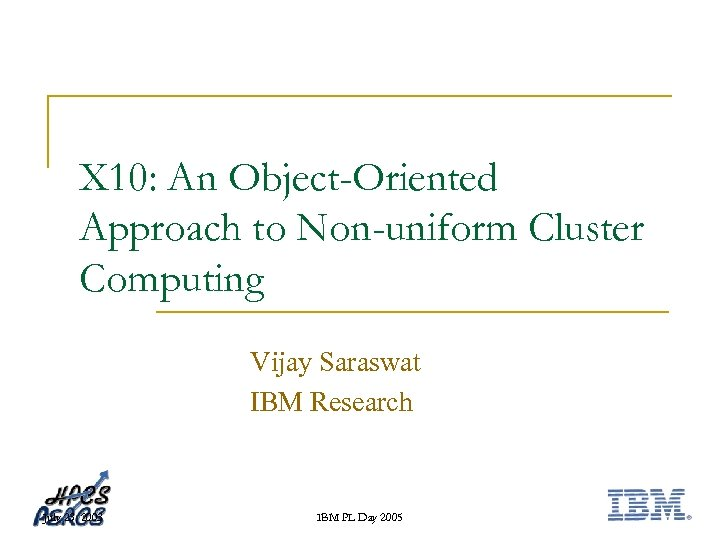 X 10: An Object-Oriented Approach to Non-uniform Cluster Computing Vijay Saraswat IBM Research July
